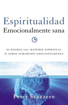 Espiritualidad emocionalmente sana: Es imposible tener madurez espiritual si somos inmaduros emocionalmente