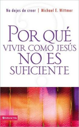 Por Que Vivir como Jesus No es Suficiente: No Dejes de Creer