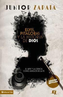 Elvis, Pitagoras y la historia de Dios: El arte y la ciencia como amigos de la fe
