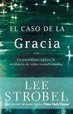 Book Cover Image. Title: El caso de la gracia:  Un periodista explora las evidencias de unas vidas transformadas, Author: Lee Strobel