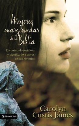 Mujeres marginadas de la Biblia: Encontrando fortaleza y significado a través de sus historias