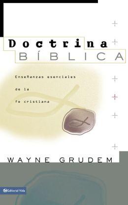Doctrina Bíblica: Enseñanzas esenciales de la Fe cristiana
