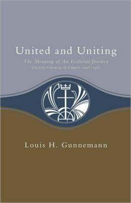United and Uniting: The Meaning of an Ecclesial Journey (United Church of Christ 1957-1987)
