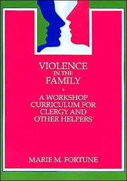 Violence in the Family: A Workshop Curriculum for Clergy and Other Helpers