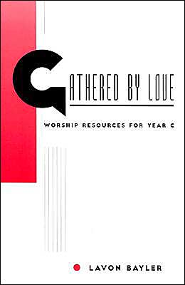 Gathered by Love: Worship Resources for Year C