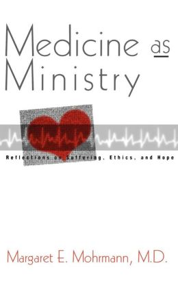 Medicine as Ministry: Reflections on Ethics, Suffering and Hope