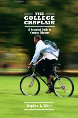 The College Chaplain: A Practical Guide to Campus Ministry