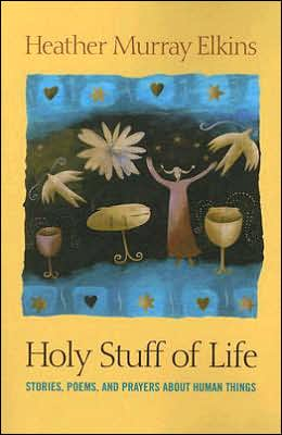 Holy Stuff of Life: Stories, Poems, and Prayers about Human Things