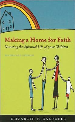 Making a Home for Faith: Nurturing the Spiritual Life of Your Children