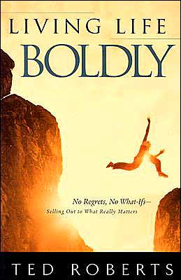 Living Life Boldly: No Regrets, No What-Ifs: Selling Out to What Really Matters