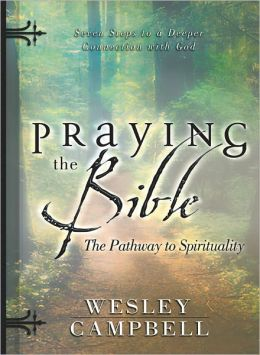 Praying the Bible: Pathway to Spirituality: Seven Steps to a Deeper Connection with God