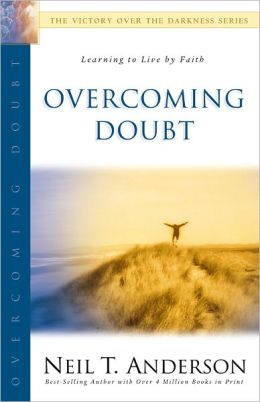 Overcoming Doubt (The Victory Over the Darkness Series): Learning to Live by Faith