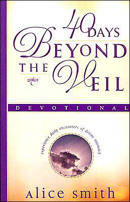 40 Days Beyond the Veil: Experience Daily Encounters of Divine Intimacy