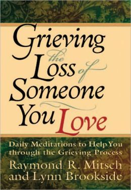 Grieving the Loss of Someone You Love: Daily Meditations to Help You Through the Grieving Process