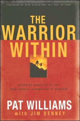 Warrior Within: Becoming Complete in the Four Crucial Dimensions of Manhood