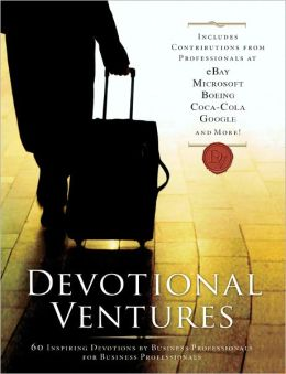 Devotional Ventures: 60 Inspiring Devotions By Business Professionals For Business Professionals