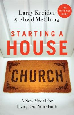 Starting a House Church: A New Model for Living Out Your Faith