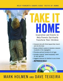 Take It Home: Inspiration and Events to Help Parents Spiritually Transform Their Children (CD-ROM Included)