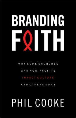 Branding Faith: Why Some Churches and Non-Profits Make a Difference and Other's Don't