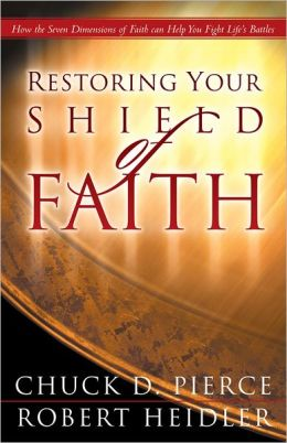 Restoring Your Shield of Faith: Reach a New Dimension of Faith for Daily Victory