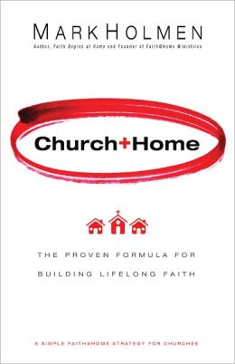 Church + Home: The Proven Formula For Building Lifelong Faith