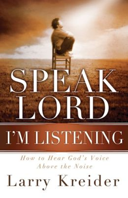 Speak Lord, I'm Listening: How to Hear God's Voice Above the Noise