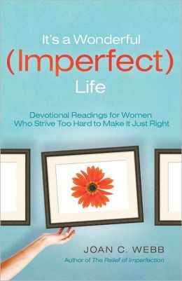 It's A Wonderful Imperfect Life: Daily Encouragement for Women Who Strive Too Hard to Make It Just Right