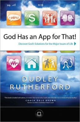 God Has an App for That: Discover God's Solutions for the Major Issues of Life Dudley Rutherford