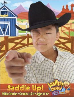 Sonwest Roundup Saddle Up! Bible Stories Ages 8 to 10 Grades 3 & 4