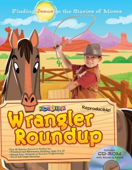 Wrangler Roundup: Finding Jesus in the Stories of Moses [With CDROM]