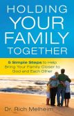 Book Cover Image. Title: Holding Your Family Together:  5 Simple Steps to Help Bring Your Family Closer to God and Each Other, Author: Richard Melheim
