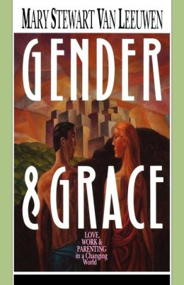 Gender and Grace: Love, Work and Parenting in a Changing World