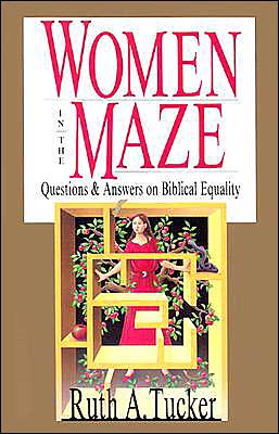 Women in the Maze: Questions and Answers on Biblical Equality