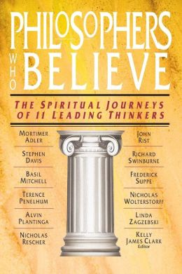 Philosophers Who Believe: The Spiritual Journeys of 11 Leading Thinkers