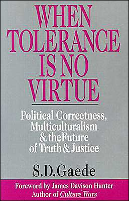 When Tolerance Is No Virtue: PC, Multiculturalism and the Future of Truth and Justice
