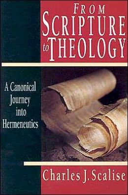 From Scripture to Theology: A Canonical Journey into Hermeneutics