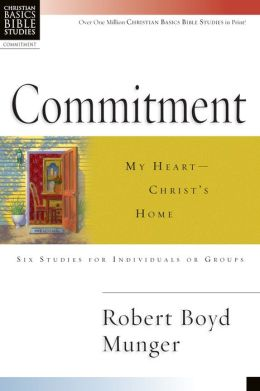 Commitment: My Heart- Christ's Home: 6 Studies for Induvidueal or Groups