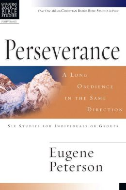 Perserverance: A Long Obedience in the Same Direction (Christian Basics Bible Studies Series)