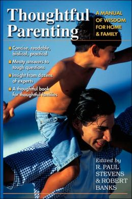 Thoughtful Parenting: A Manual of Wisdom for Home and Family