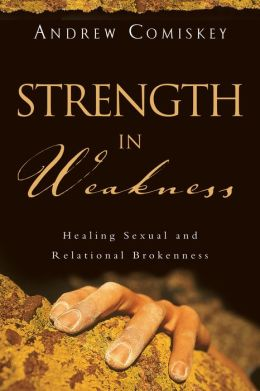 Mon premier blog page 3 strength in weakness healing sexual and relational brokenness andrew comiskey fandeluxe Gallery