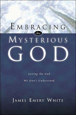 Embracing the Mysterious God: Loving the God We Don't Understand