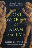Book Cover Image. Title: The Lost World of Adam and Eve:  Genesis 2-3 and the Human Origins Debate, Author: John H. Walton