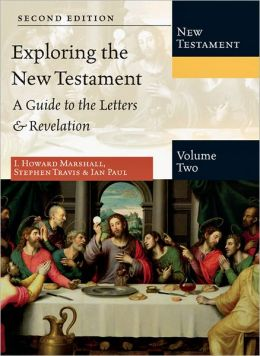 Exploring the New Testament, Volume 2: A Guide to the Letters and Revelation
