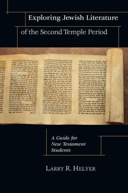 Exploring Jewish Literature of the Second Temple Period: A Guide for New Testament Students
