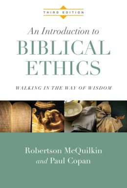 An Introduction to Biblical Ethics: Walking in the Way of Wisdom