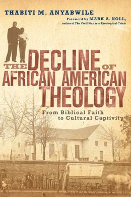 Decline of African American Theology: From Biblical Faith to Cultural Captivity