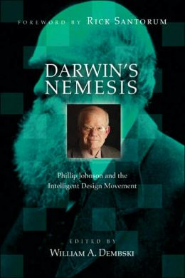 Darwin's Nemesis: Phillip Johnson and the Intelligent Design Movement