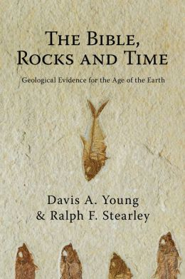 The Bible, Rocks and Time: Geological Evidence for the Age of the Earth