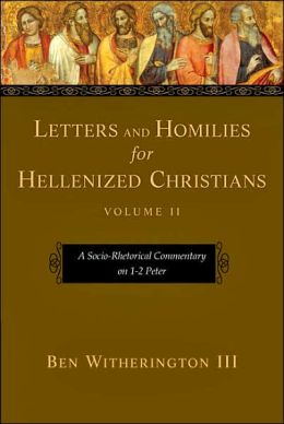 Letters and Homilies for Hellenized Christians, Volume 2: A Socio-Rhetorical Commentary on 1-2 Peter