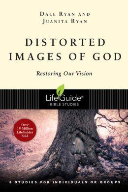 Distorted Images of God: Restoring Our Vision